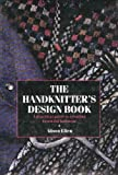 The Handknitter's Design Book: A Practical Guide to Creating Beautiful Knitwear