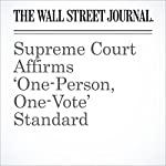 Supreme Court Affirms 'One-Person, One-Vote' Standard | Jess Bravin
