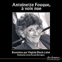 Antoinette Fouque, à voix nue | Livre audio Auteur(s) : Antoinette Fouque, Virginie Bloch-Lainé Narrateur(s) : Antoinette Fouque, Virginie Bloch-Lainé