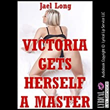 Victoria Gets Herself a Master: An Erotic Tale of BDSM and Double Penetration (       UNABRIDGED) by Jael Long Narrated by Jennifer Saucedo