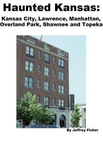 Jeffrey Fisher - Haunted Kansas: The Haunted Locations of Kansas City, Lawrence, Manhattan, Overland Park, Shawnee and Topeka