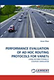 PERFORMANCE EVALUATION OF AD HOC ROUTING PROTOCOLS FOR VANETs: USING BI-DIRECTIONALLY COUPLED SIMULATOR (3838387651) by Khan, Imran