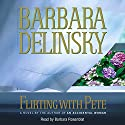 Flirting with Pete Audiobook by Barbara Delinsky Narrated by Barbara Rosenblat