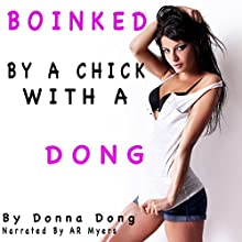 Boinked by a Chick with a Dong Audiobook by Donna Dong Narrated by A.R. Myers