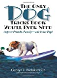 img - for By Gerilyn J. Bielakiewicz The Only Dog Tricks Book You'll Ever Need: Impress Friends, Family--and Other Dogs! book / textbook / text book