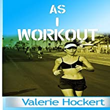 As I Workout Audiobook by Valerie Hockert Narrated by Kimberly Lecar