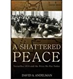 img - for [ { A SHATTERED PEACE: VERSAILLES 1919 AND THE PRICE WE PAY TODAY - IPS } ] by Andelman, David A (AUTHOR) Oct-01-2007 [ Hardcover ] book / textbook / text book
