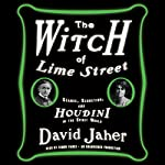 The Witch of Lime Street: Séance, Seduction, and Houdini in the Spirit World | David Jaher
