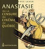 echange, troc Yves Lever - Anastasie ou la censure du Cinéma au Québec