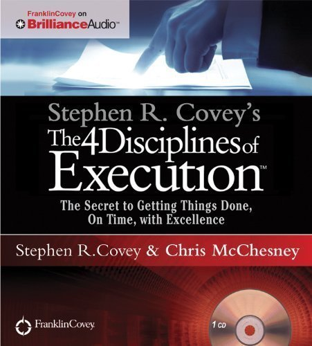 Stephen R. Covey'S The 4 Disciplines Of Execution: The Secret To Getting Things Done, On Time, With Excellence - Live Performance By Covey, Stephen R. Published By Franklin Covey On Brilliance Audio Unabridged Edition (2012) Audio Cd