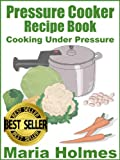 Pressure Cooker Recipe Book: Fast Cooking Under Extreme Pressure image