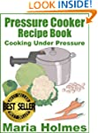 Pressure Cooker Recipe Book:  Fast Co...
