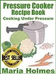 Pressure Cooker Recipe Book:  Fast Co...