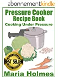 Pressure Cooker Recipe Book:  Fast Cooking Under Extreme Pressure (English Edition)