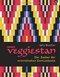 Veggiestan: Der Zauber der orientalischen Gemüseküche. Orientalisch vegetarisch kochen mit dem besonderen orientalischen Kochbuch für Gemüseliebhaber - inkl. Rezepten aus Ägypten, Persien und Zypern