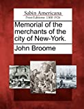 Memorial of the merchants of the city of New-York. (1275719015) by Broome, John