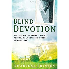 Learn more about the book, Blind Devotion: Survival on the Front Lines of Post-Traumatic Stress Disorder and Addiction