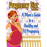 Pregnancy Diet: A Mom's Guide To A Healthy and Fit Pregnancy (Healthy Pregnancy Book 1) ~ Julie Schoen