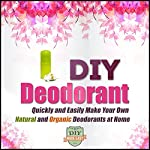 DIY Deodorant: Quickly and Easily Make Your Own Natural and Organic Deodorants at Home |  The DIY Reader