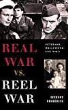 Real War vs. Reel War: Veterans, Hollywood, and WWII (Film and History)
