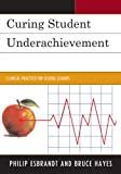 img - for Curing Student Underachievement: Clinical Practice for School Leaders book / textbook / text book