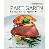 """Zart garen: Die neue Niedrigtemperatur-Methodevon """"Werner Wirth"""""""