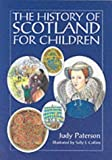 img - for By Judy Paterson The History of Scotland for Children (illustrated edition) [Paperback] book / textbook / text book