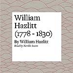 William Hazlitt (1778 - 1830)   William Hazlitt