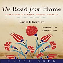 The Road from Home: A True Story of Courage, Survival and Hope (       UNABRIDGED) by David Kherdian Narrated by Adriana Sevan