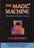 Magic Machine: A Handbook of Computer Sorcery