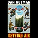 Getting Air (       UNABRIDGED) by Dan Gutman Narrated by Nick Brown