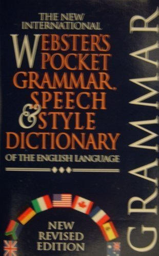 The new international Webster's pocket grammar, speech & style dictionary of the English language