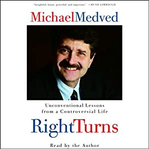 Right Turns: Unconventional Lessons from a Controversial Life | [Michael Medved]