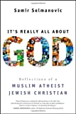 It's Really All About God: Reflections of a Muslim Atheist Jewish Christian