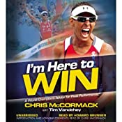 I'm Here to Win: A World Champion's Advice for Peak Performance | [Chris McCormack, Tim Vandehey]