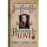 Anchored In Love : An Intimate Portrait of June Carter Cash ~ John Carter Cash