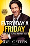 img - for Every Day a Friday: How to Be Happier 7 Days a Week by Osteen, Joel (2012) Paperback book / textbook / text book