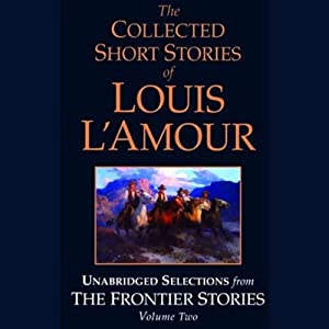 The Collected Short Stories of Louis L'Amour (Unabridged Selections from The Frontier Stories, Volume Two) | [Louis L'Amour]