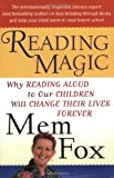 Reading Magic: Why Reading Aloud to Our Children Will Change Their Lives Forever (0156010763) by Fox, Mem