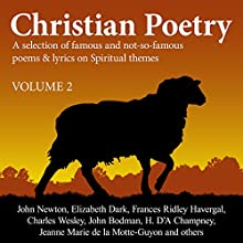 Christian Poetry, Book 2: Christian Poetry Series (       UNABRIDGED) by John Newton, Elizabeth Dark, Charles Wesley Narrated by Alex Wyndham, Paul Ansdell, Anita Wright, Stuart Packer