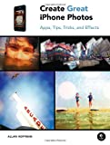 img - for Create Great iPhone Photos: Apps, Tips, Tricks, and Effects book / textbook / text book