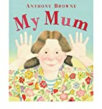 Anthony Browne (My Mum) By Anthony Browne (Author) Paperback on (Jun , 2009)