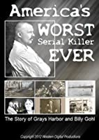 America's Worst Serial Killer Ever The Story of Billy Gohl