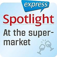 Spotlight express - Ausgehen: Wortschatz-Training-Englisch - Im Supermarkt Hörbuch von  div. Gesprochen von:  div.
