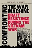 img - for Confronting the War Machine: Draft Resistance during the Vietnam War book / textbook / text book