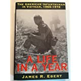 A Life in a Year : The American Infantryman in Vietnam, 1965-1972 ~ James R. Ebert