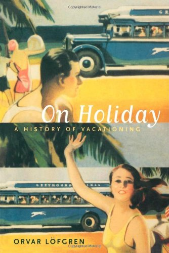 On Holiday: A History Of Vacationing (California Studies In Critical Human Geography) front-1018713