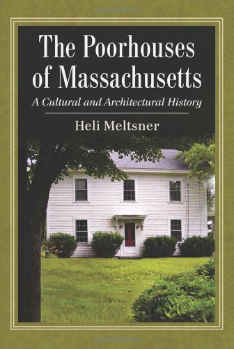 The Poorhouses of Massachusetts: A Cultural and Architectural History