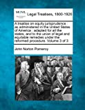 img - for A treatise on equity jurisprudence: as administered in the United States of America : adapted for all the states, and to the union of legal and ... under the reformed procedure. Volume 3 of 3 book / textbook / text book