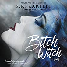 Bitch Witch Audiobook by S. R. Karfelt Narrated by Liisa Ivary